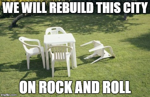 STARSHIP (I miss the '80's)  |  WE WILL REBUILD THIS CITY; ON ROCK AND ROLL | image tagged in memes,we will rebuild,rock and roll,starship | made w/ Imgflip meme maker
