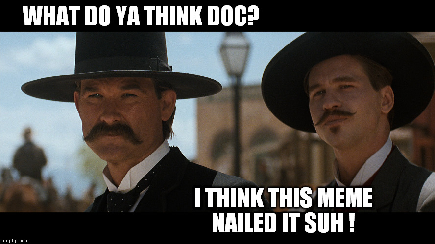 WHAT DO YA THINK DOC? I THINK THIS MEME NAILED IT SUH ! | made w/ Imgflip meme maker