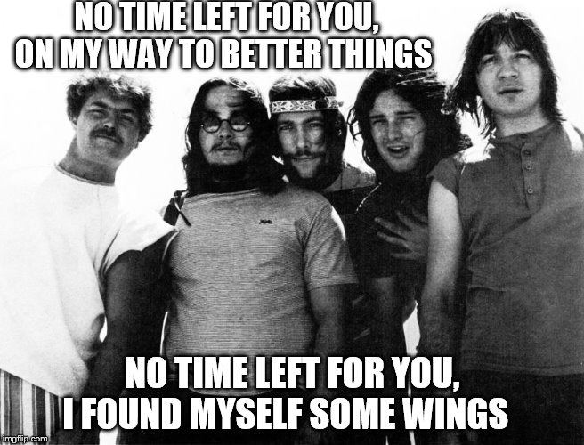 NO TIME LEFT FOR YOU,  ON MY WAY TO BETTER THINGS NO TIME LEFT FOR YOU,  I FOUND MYSELF SOME WINGS | made w/ Imgflip meme maker