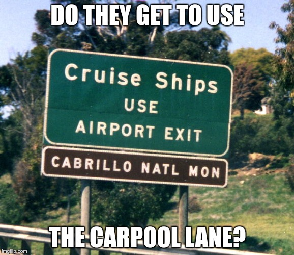 Wonder what the speed limit for a Cruise Ship is? | DO THEY GET TO USE THE CARPOOL LANE? | image tagged in funny,funny signs,memes | made w/ Imgflip meme maker