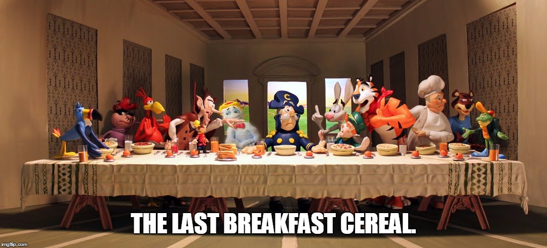 This Is Pretty Creative To Whomever Made This! | THE LAST BREAKFAST CEREAL. | image tagged in memes,mascots,cereal,last supper,breakfast,funny | made w/ Imgflip meme maker
