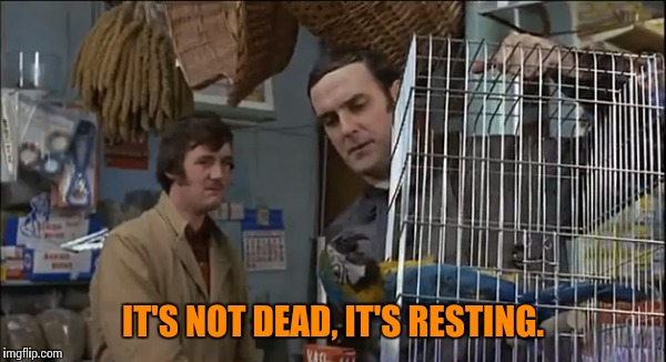 IT'S NOT DEAD, IT'S RESTING. | made w/ Imgflip meme maker