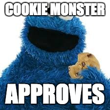 COOKIE MONSTER APPROVES | made w/ Imgflip meme maker