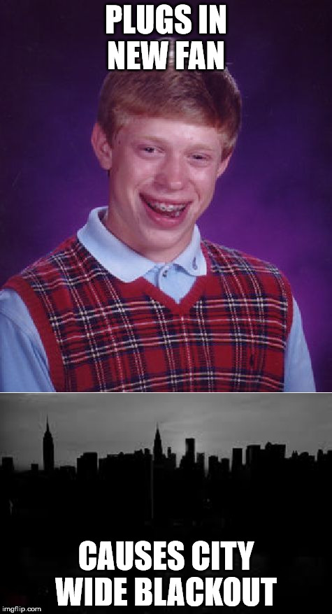 Bad luck Brian causes blackout  | PLUGS IN NEW FAN CAUSES CITY WIDE BLACKOUT | image tagged in bad luck brian,blackout | made w/ Imgflip meme maker