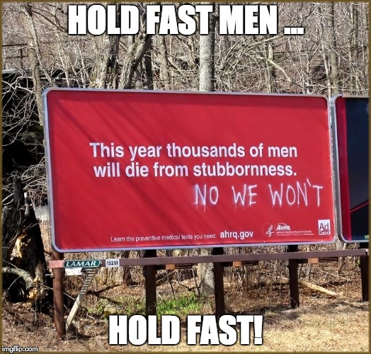 Sign of the Times | HOLD FAST MEN ... HOLD FAST! | image tagged in funny signs,irony,signs/billboards | made w/ Imgflip meme maker