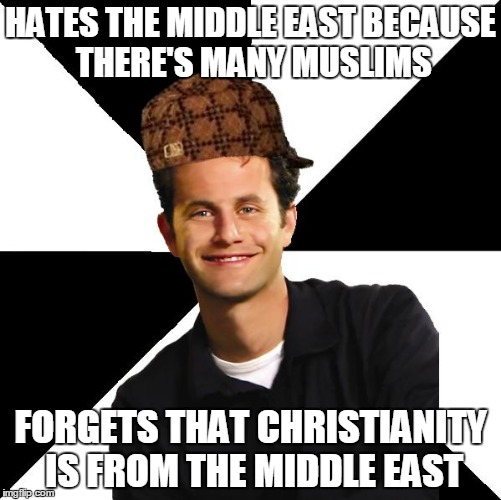 Jesus, Moses And Abraham Are From The Middle East. Will You Hate Them Too? | HATES THE MIDDLE EAST BECAUSE THERE'S MANY MUSLIMS FORGETS THAT CHRISTIANITY IS FROM THE MIDDLE EAST | image tagged in scumbag christian kirk cameron,jesus,muslims,islam,christians christianity | made w/ Imgflip meme maker
