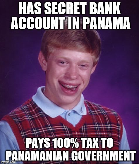 Bad Luck Brian | HAS SECRET BANK ACCOUNT IN PANAMA PAYS 100% TAX TO PANAMANIAN GOVERNMENT | image tagged in memes,bad luck brian,panama,money,tax | made w/ Imgflip meme maker