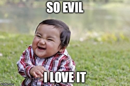 Evil Toddler Meme | SO EVIL I LOVE IT | image tagged in memes,evil toddler | made w/ Imgflip meme maker
