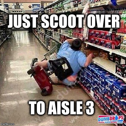 JUST SCOOT OVER TO AISLE 3 | made w/ Imgflip meme maker