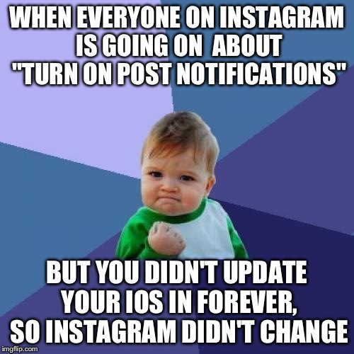 "Procrastination Pays Off Sometimes | WHEN EVERYONE ON INSTAGRAM IS GOING ON  ABOUT ""TURN ON POST NOTIFICATIONS"" BUT YOU DIDN'T UPDATE YOUR IOS IN FOREVER, SO INSTAGRAM DIDN'T CH 