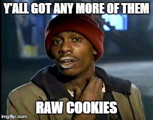 Y'all Got Any More Of That Meme | Y'ALL GOT ANY MORE OF THEM RAW COOKIES | image tagged in memes,yall got any more of | made w/ Imgflip meme maker