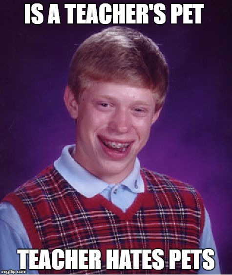Bad Luck Brian Meme | IS A TEACHER'S PET TEACHER HATES PETS | image tagged in memes,bad luck brian | made w/ Imgflip meme maker