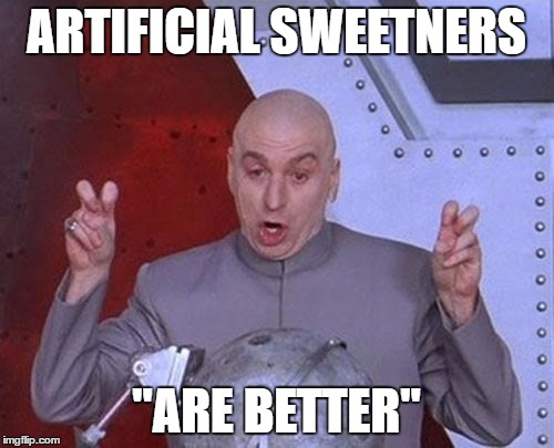 "Dr Evil Laser Meme | ARTIFICIAL SWEETNERS ""ARE BETTER"" 