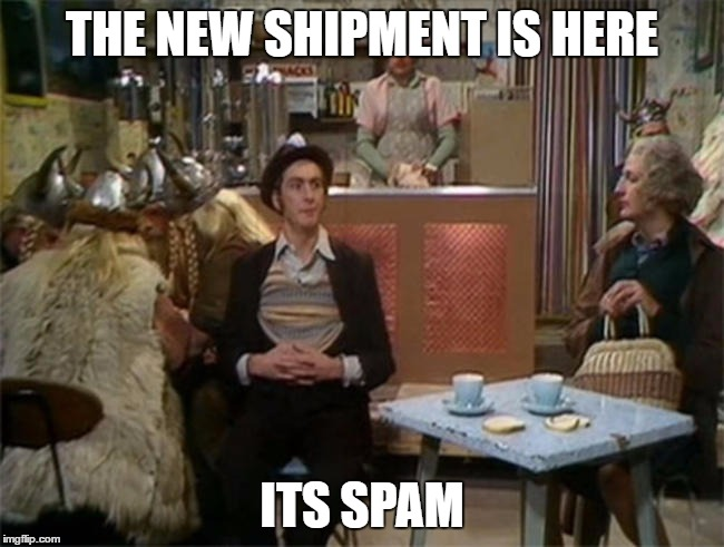 THE NEW SHIPMENT IS HERE ITS SPAM | made w/ Imgflip meme maker