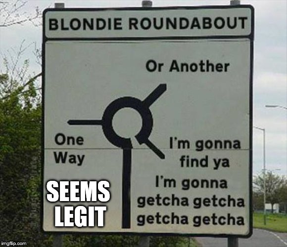 Unless The Tide Is High, Then Just Call Me | SEEMS LEGIT | image tagged in funny road signs,blondie | made w/ Imgflip meme maker