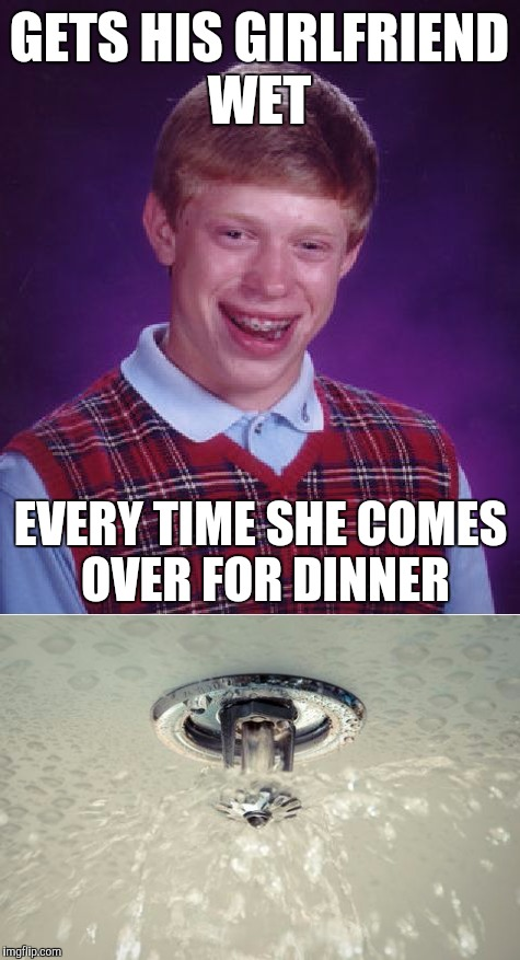 GETS HIS GIRLFRIEND WET EVERY TIME SHE COMES OVER FOR DINNER | made w/ Imgflip meme maker