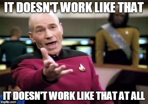 Picard Wtf Meme | IT DOESN'T WORK LIKE THAT IT DOESN'T WORK LIKE THAT AT ALL | image tagged in memes,picard wtf | made w/ Imgflip meme maker