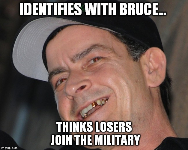 IDENTIFIES WITH BRUCE... THINKS LOSERS JOIN THE MILITARY | made w/ Imgflip meme maker