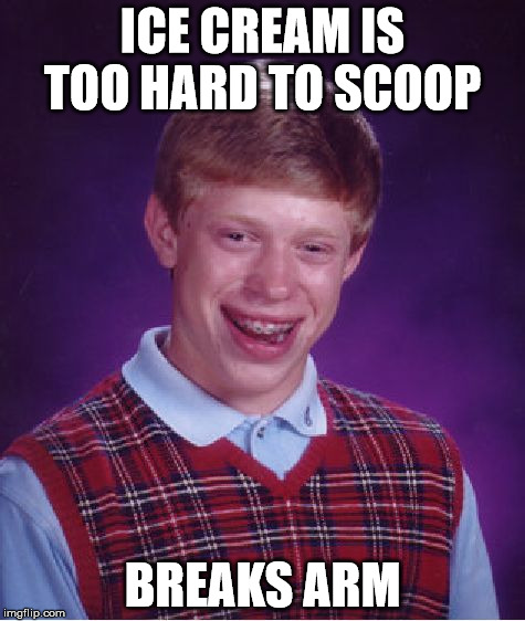 Bad Luck Brian Meme | ICE CREAM IS TOO HARD TO SCOOP BREAKS ARM | image tagged in memes,bad luck brian | made w/ Imgflip meme maker