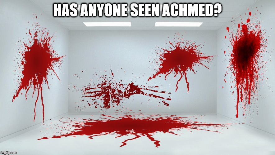 HAS ANYONE SEEN ACHMED? | made w/ Imgflip meme maker
