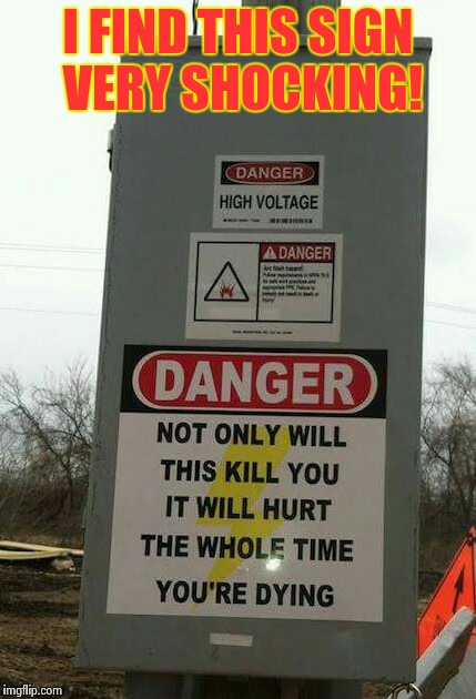 This sign is just to die for | I FIND THIS SIGN VERY SHOCKING! | image tagged in warning sign | made w/ Imgflip meme maker