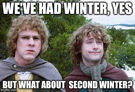 Second Breakfast | WE'VE HAD WINTER, YES BUT WHAT ABOUT  SECOND WINTER? | image tagged in second breakfast,AdviceAnimals | made w/ Imgflip meme maker
