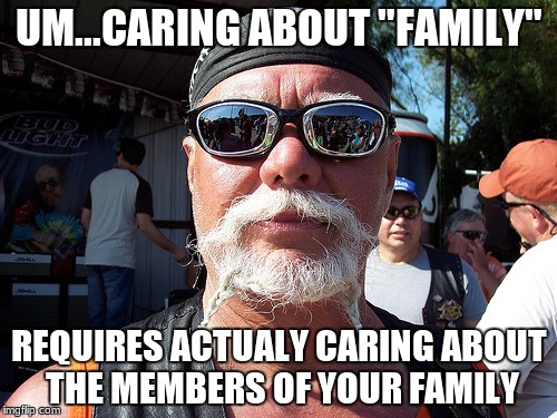 "Tough Guy Wanna Be | UM...CARING ABOUT ""FAMILY"" REQUIRES ACTUALY CARING ABOUT THE MEMBERS OF YOUR FAMILY 