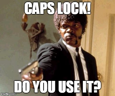 Check you caps lock. Caps lock do you use it? | CAPS LOCK! DO YOU USE IT? | image tagged in memes,meme,caps,caps lock,check | made w/ Imgflip meme maker