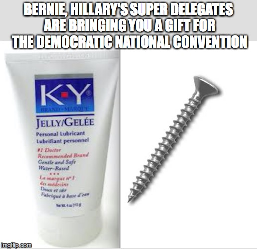 If Bernie Wins Too Many More Primaries... |  BERNIE, HILLARY'S SUPER DELEGATES ARE BRINGING YOU A GIFT FOR THE DEMOCRATIC NATIONAL CONVENTION | image tagged in bernie,hillary,screwed | made w/ Imgflip meme maker