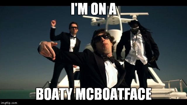 Like a boss | I'M ON A BOATY MCBOATFACE | image tagged in boaty mcboatface,boats and hoes | made w/ Imgflip meme maker