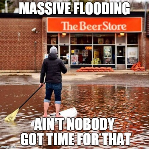 MASSIVE FLOODING AIN'T NOBODY GOT TIME FOR THAT | image tagged in flood | made w/ Imgflip meme maker