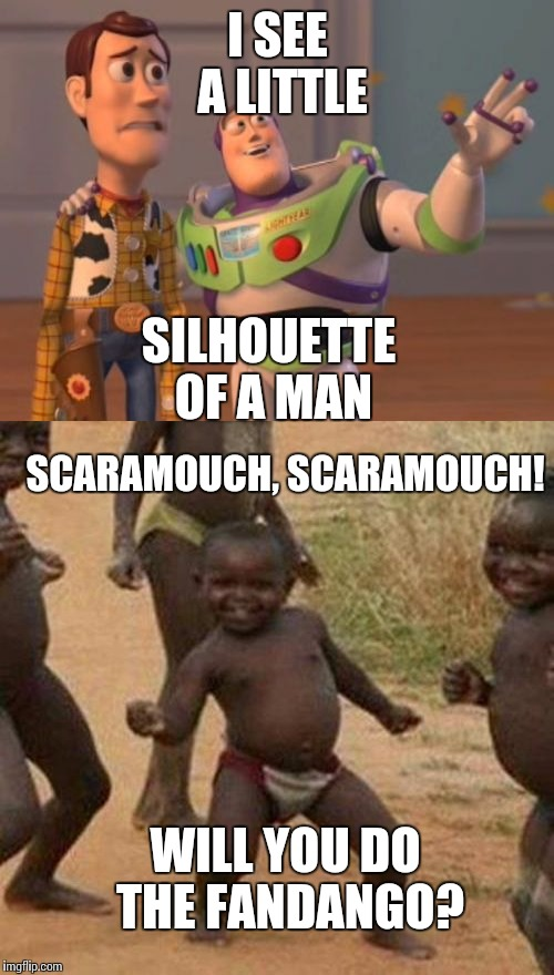 I SEE A LITTLE SILHOUETTE OF A MAN SCARAMOUCH, SCARAMOUCH! WILL YOU DO THE FANDANGO? | made w/ Imgflip meme maker