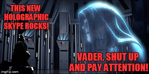 Thy Bidding |  THIS NEW HOLOGRAPHIC SKYPE ROCKS! VADER, SHUT UP AND PAY ATTENTION! | image tagged in thy bidding,darth vader,vader,emporer palpatine | made w/ Imgflip meme maker