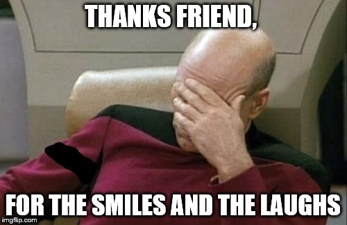 THANKS FRIEND, FOR THE SMILES AND THE LAUGHS | made w/ Imgflip meme maker