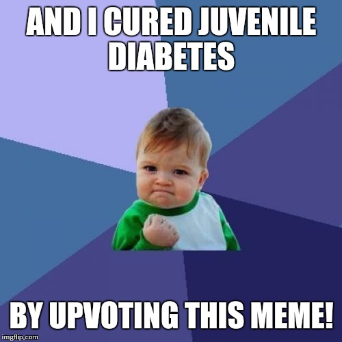 Success Kid Meme | AND I CURED JUVENILE DIABETES BY UPVOTING THIS MEME! | image tagged in memes,success kid | made w/ Imgflip meme maker