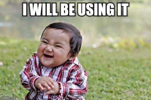 Evil Toddler Meme | I WILL BE USING IT | image tagged in memes,evil toddler | made w/ Imgflip meme maker