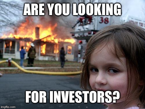 Disaster Girl Meme | ARE YOU LOOKING FOR INVESTORS? | image tagged in memes,disaster girl | made w/ Imgflip meme maker