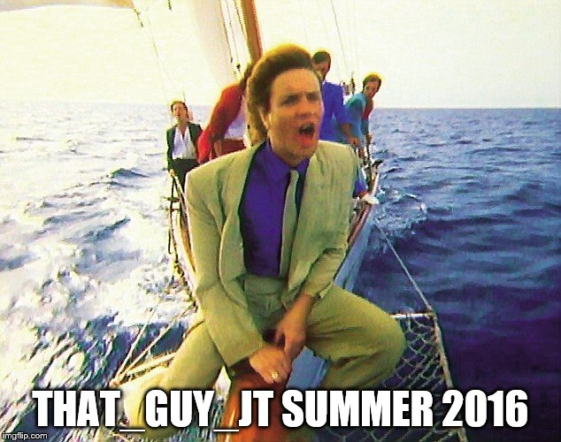 THAT_GUY_JT SUMMER 2016 | made w/ Imgflip meme maker