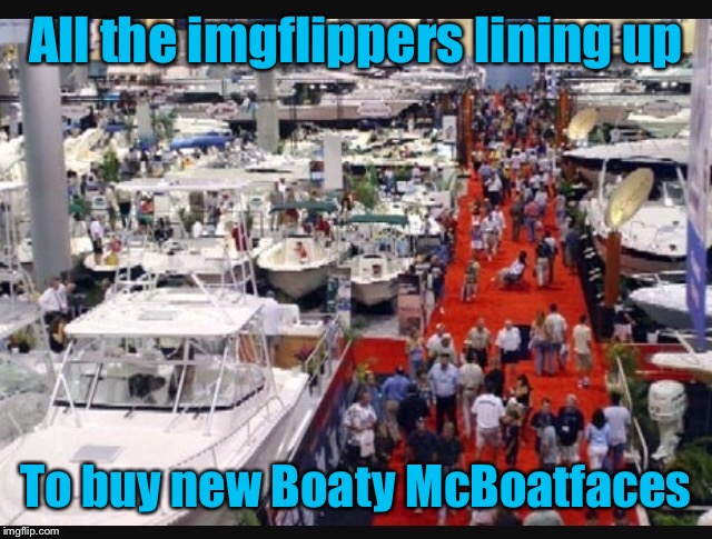 All the imgflippers lining up To buy new Boaty McBoatfaces | made w/ Imgflip meme maker