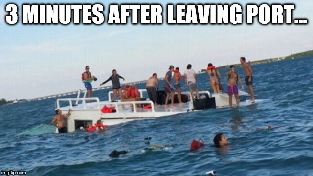 3 MINUTES AFTER LEAVING PORT... | made w/ Imgflip meme maker