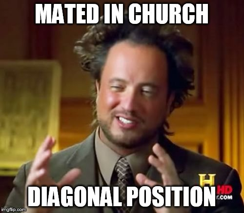 Ancient Aliens Meme | MATED IN CHURCH DIAGONAL POSITION | image tagged in memes,ancient aliens | made w/ Imgflip meme maker