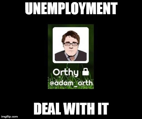 UNEMPLOYMENT DEAL WITH IT | image tagged in orth,gaming | made w/ Imgflip meme maker