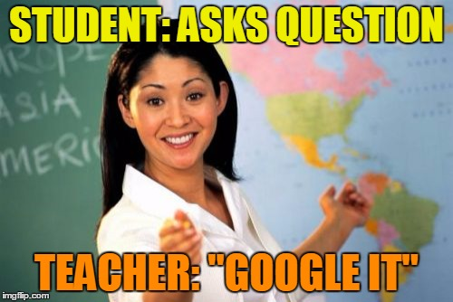 "The Most Unhelpful High School Teacher in the World | STUDENT: ASKS QUESTION TEACHER: ""GOOGLE IT"" 