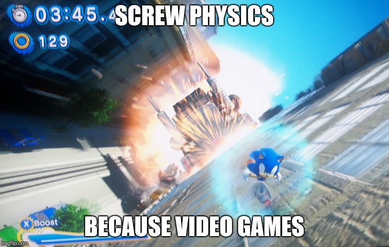 Physics and City Escape | SCREW PHYSICS BECAUSE VIDEO GAMES | image tagged in memes,sonic generations,city escape,physics,screw physics,video games | made w/ Imgflip meme maker