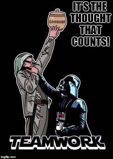 Star Wars Teamwork | IT'S THE THOUGHT THAT COUNTS! | image tagged in star wars teamwork,teamwork,darth vader,star wars,force choke,cookies | made w/ Imgflip meme maker