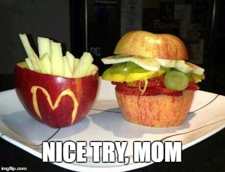 McDonald's Fruit | NICE TRY, MOM | image tagged in mcdonald's fruit | made w/ Imgflip meme maker