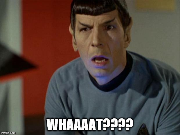 Shocked Spock  | WHAAAAT???? | image tagged in shocked spock | made w/ Imgflip meme maker
