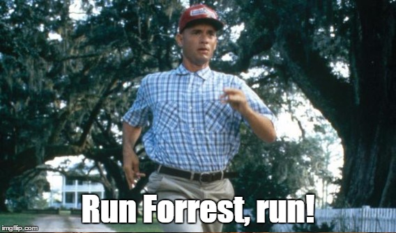 Run Forrest, run! | made w/ Imgflip meme maker