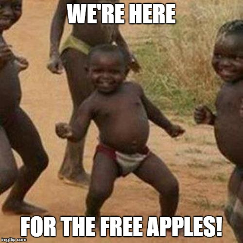 Third World Success Kid Meme | WE'RE HERE FOR THE FREE APPLES! | image tagged in memes,third world success kid | made w/ Imgflip meme maker
