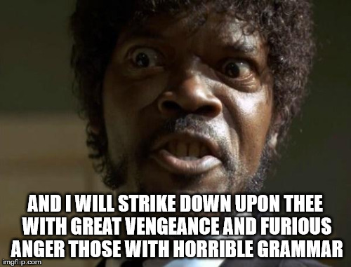fuuuuuuurious anger | AND I WILL STRIKE DOWN UPON THEE WITH GREAT VENGEANCE AND FURIOUS ANGER THOSE WITH HORRIBLE GRAMMAR | image tagged in jules | made w/ Imgflip meme maker